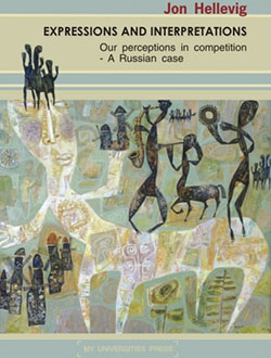 Expressions and Interpretations. Our perceptions in Competition – A Russian case by Jon Hellevig